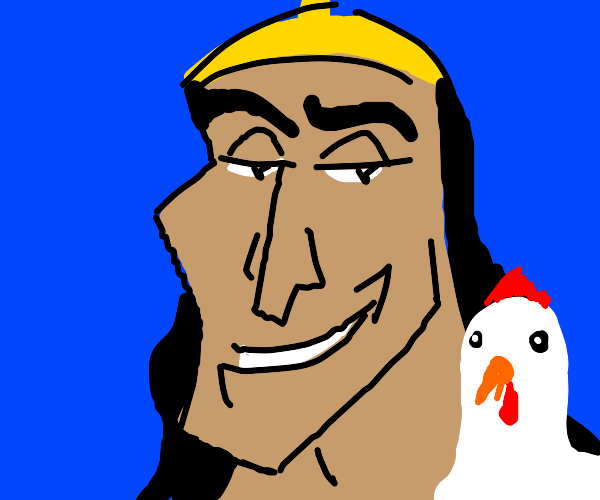 Kronk tells you that you have a nice chicken