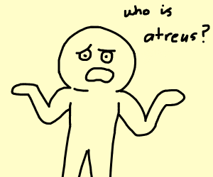 Dude dont know Who atreus is