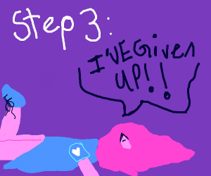 Step 3:  Give up