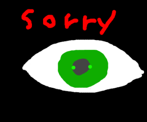 "an eye saying ""sorry"""