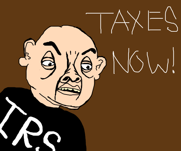 The IRS demands taxes