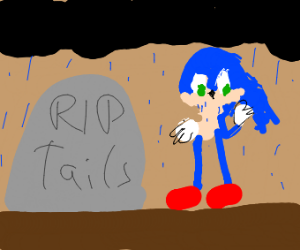 R.I.P. Tails, poor Sonic :(