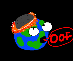 earth oofing while being hit by an astroid