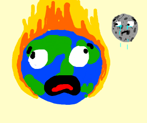 Earth is on fire, Moon is sad