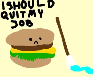 Burger man wants to quit his job