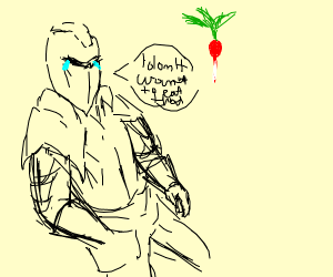 knight is sad to only eat radishes