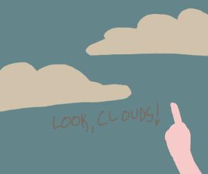 Look, clouds!
