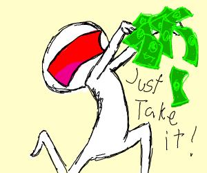Take all my money