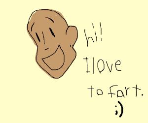 Hi, I love to fart ;)