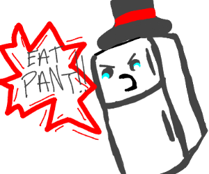 "Fridge with a tophat cries ""EAT PANT"""