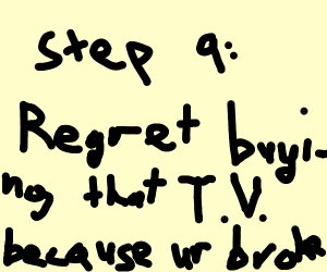 step 8: buy a new TV