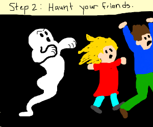 Step 1: Die and become a ghost