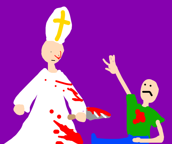 The pope killed someone