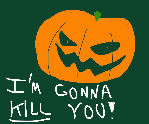 evil pumpkin wants to kill you
