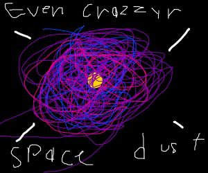 even crazier space dust
