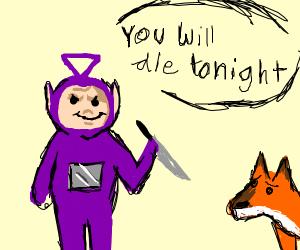 Tinky Winky threatening to kill a fox