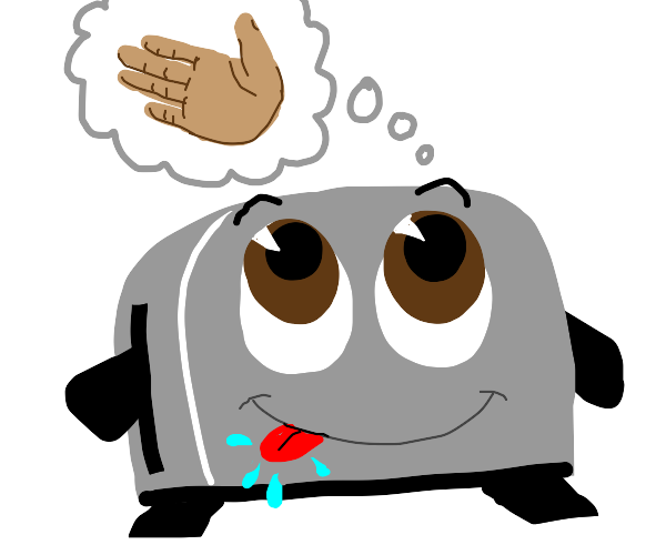 Toaster thinking about a hand and salivating