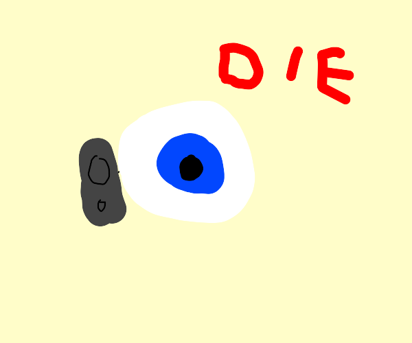an eyeball tells you to die at gunpoint
