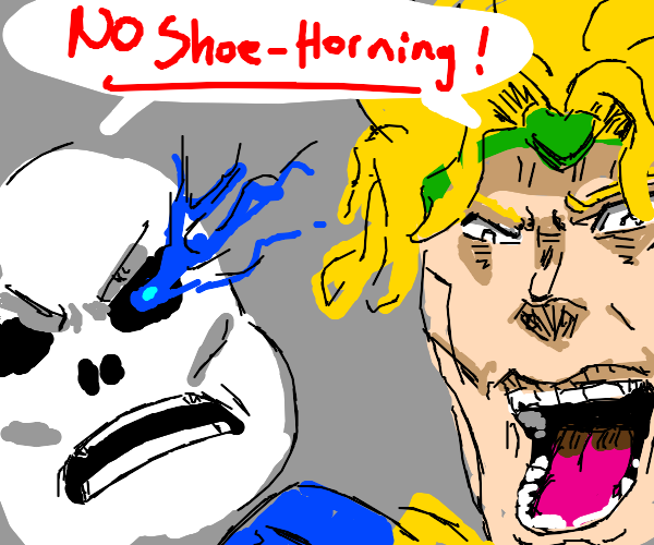 "Dio and Sans are saying ""NO SHOE-HORNING"""