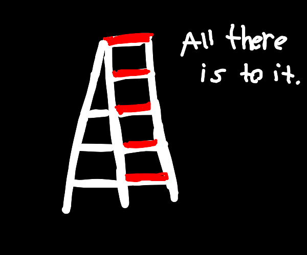 Ladder. All there is to it.