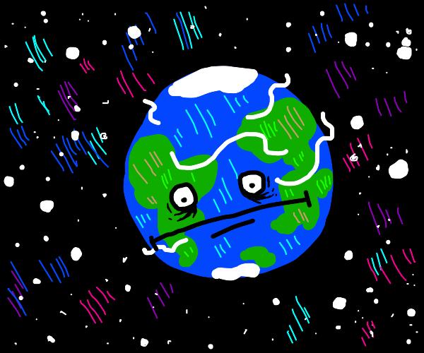 Earth just said :I