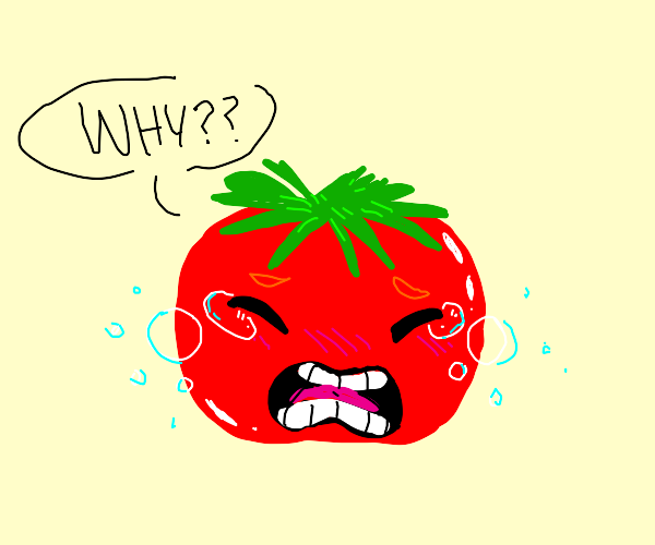crying tomato asks why