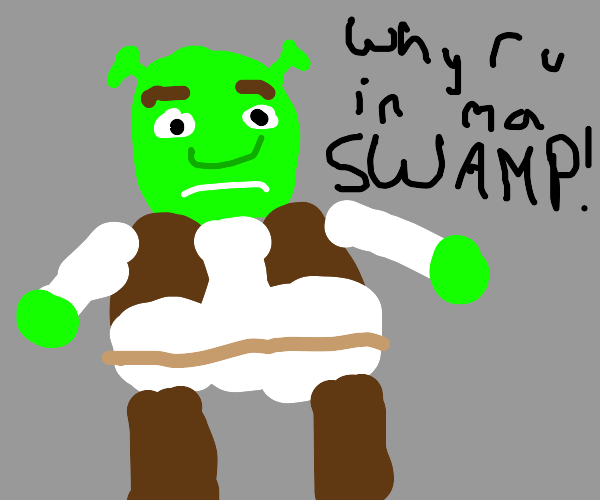 A handsome Shrek (why r u in ma swamp)