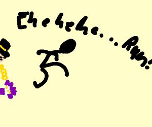 Ehehehehe... Run!