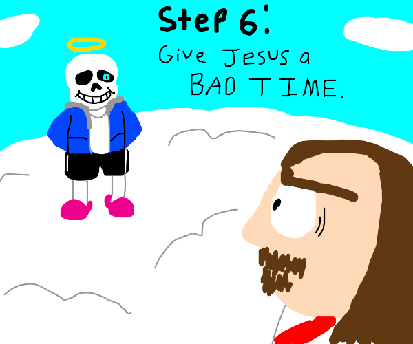 step 5: sans be going to heaven