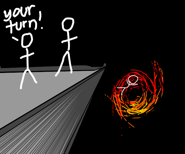 wait your turn to jump into the black hole