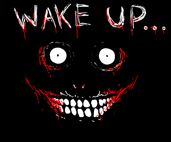 dark monster tells you to wake up