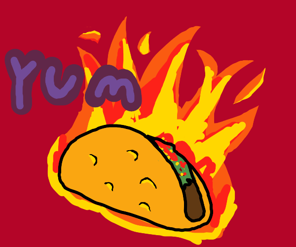 Is...is that taco made of FIRE?!!