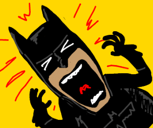 Batman shouting at you