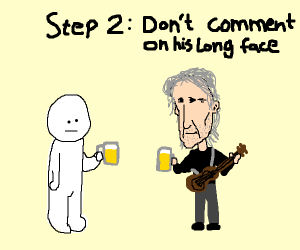 Step 1: share a beer with Roger Waters