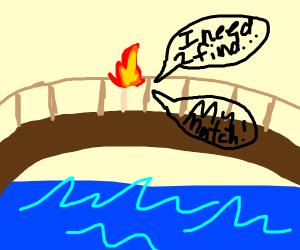 A match on fire, walking on a bridge.