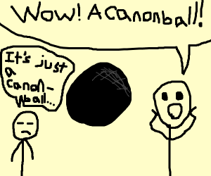 AMAZING! WOW! wait- it's just a cannonball