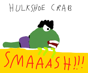 Hulk but he's a hource shoe crab