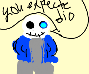 you expected dio but it was me sans