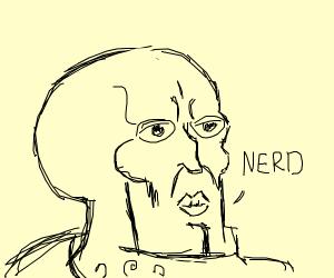 "Squidward facing right, saying, ""nerd"""