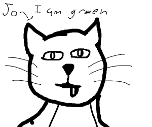 "green cat, red hair tongue ""..jon.."""