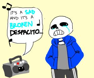 Sans listening to sad version of despasito