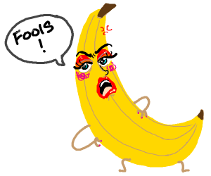 Banana in makeup is frustrated with fools