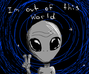 alien saying i m out of this world