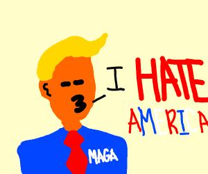 Trump hates america