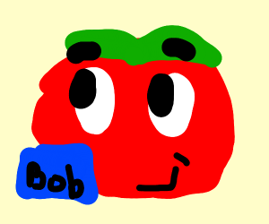 Bob the Tomato likes the way you look
