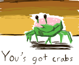 you got crabs