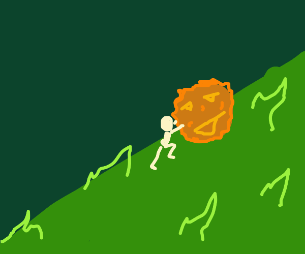 Sisyphus, u dumb bro. Try being craftier