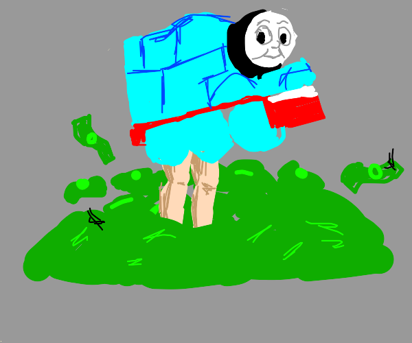 Thomas the train is rich and has legs