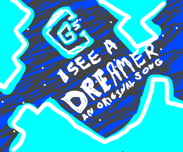 I see a dreamer (song. look it up)