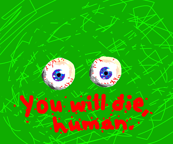 """Realistic eyes saying """"You will die human"""""""